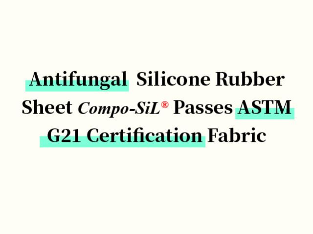 Antifungal Silicone Rubber Sheet Compo-SiL® Passes ASTM G21 Certification
