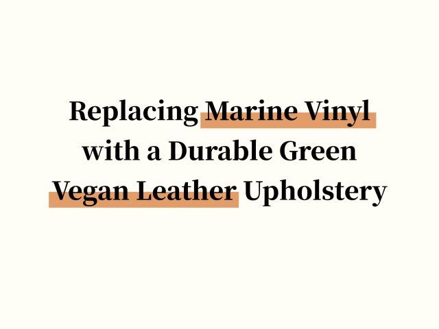 Replacing Marine Vinyl with a Durable Green Vegan Leather Upholstery Fabric