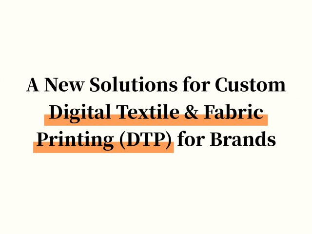 A New Solutions for Custom Digital Textile & Fabric Printing (DTP) for Brands