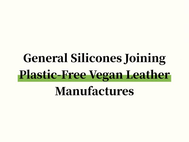 General Silicones Joining Plastic-Free Vegan Leather Manufactures