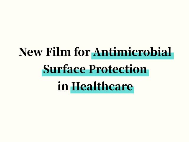 New Film for Antimicrobial Surface Protection in Healthcare