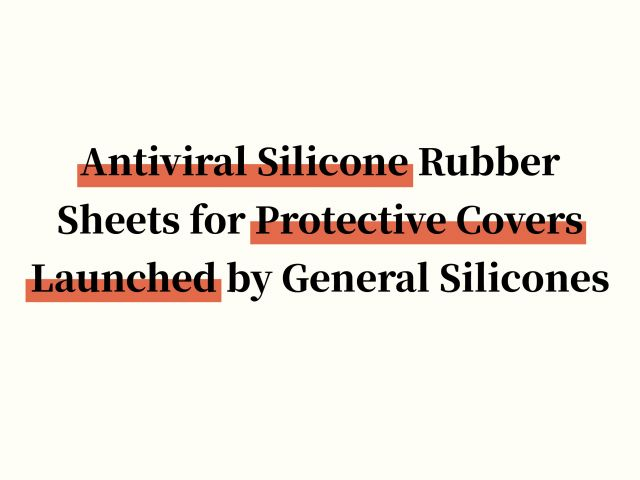 Antiviral Silicone Rubber Sheets for Protective Covers Launched by General Silicones