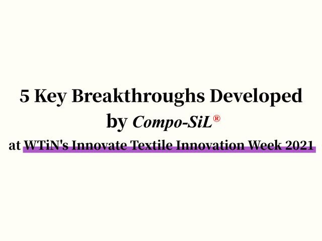 5 Key Breakthroughs Developed by Compo-SiL® at WTiN's Innovate Textile Innovation Week 2021
